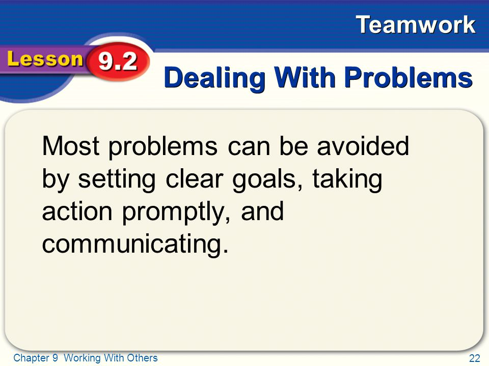 Dealing With Problems Most problems can be avoided by setting clear goals, taking action promptly, and communicating.