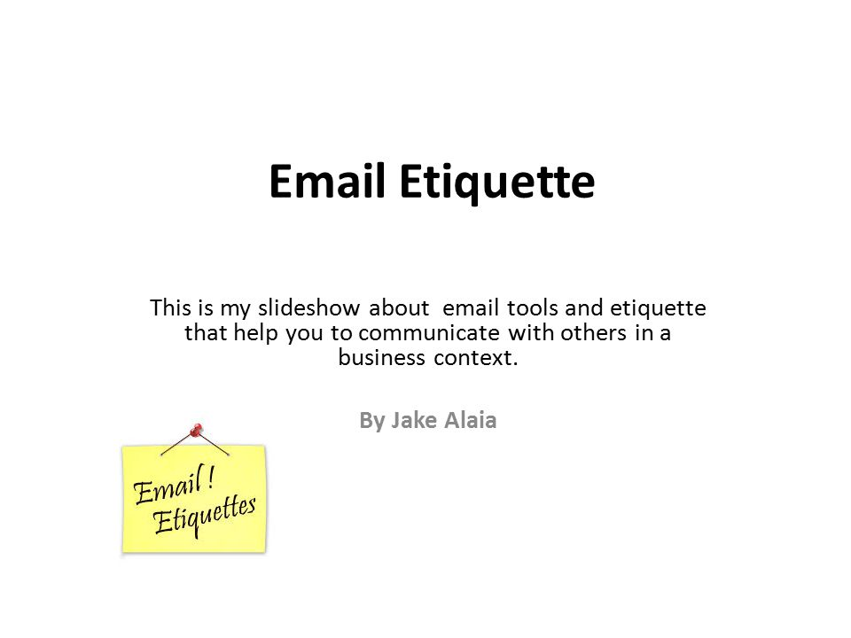 Etiquette This is my slideshow about  tools and etiquette that help you to communicate with others in a business context.