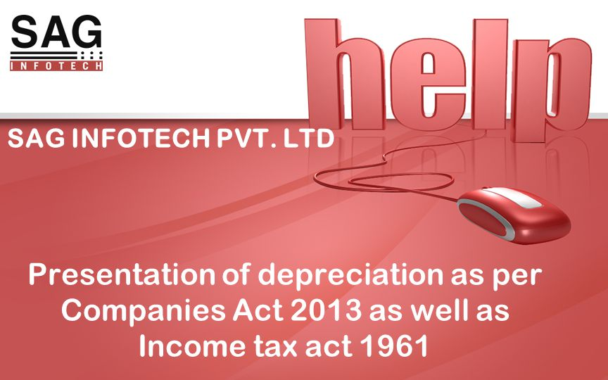 SAG INFOTECH PVT  LTD Presentation of depreciation as per Companies Act  2013 as well as Income tax act 1961