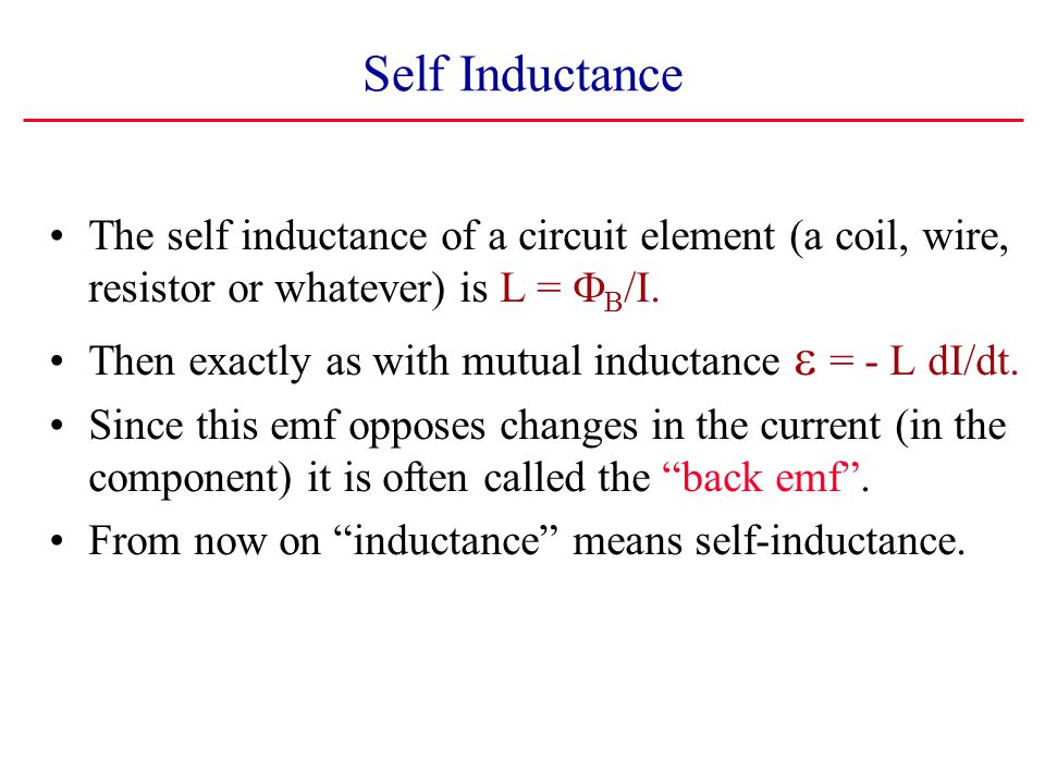 Self Inductance The self inductance of a circuit element (a coil, wire, resistor or whatever) is L = FB/I.
