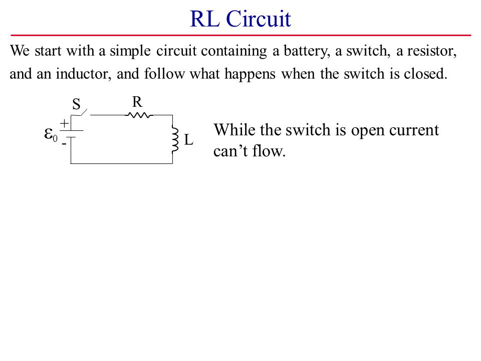 RL Circuit e0 While the switch is open current can't flow.