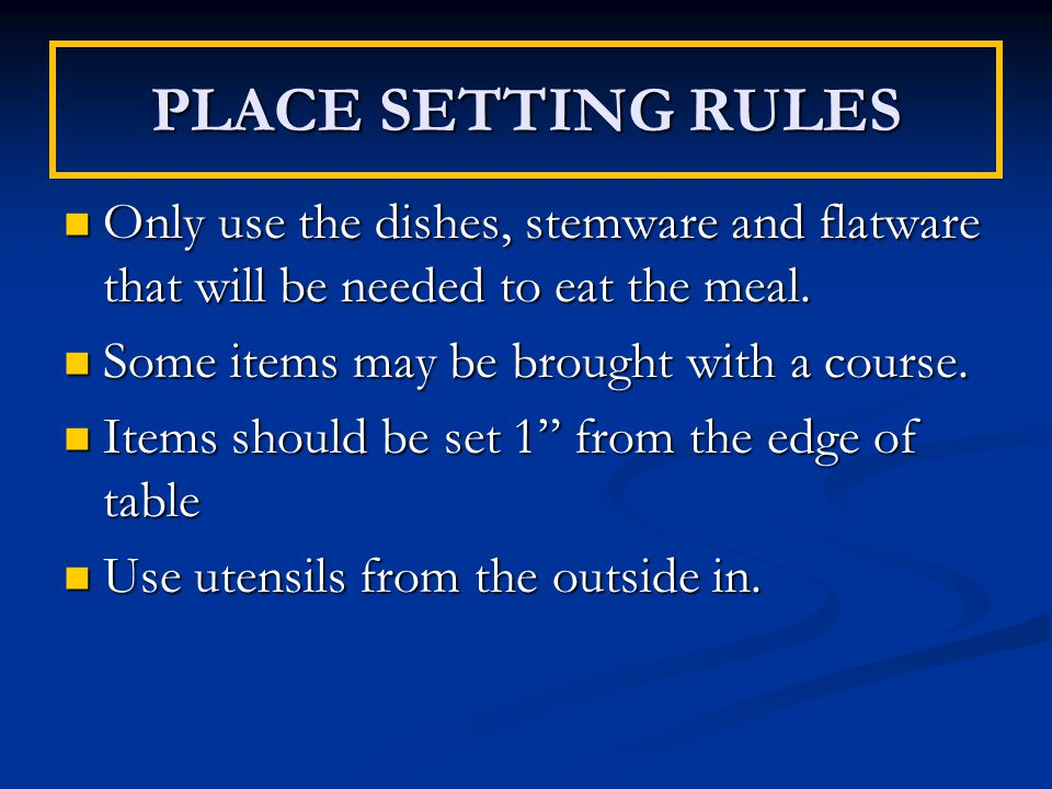 PLACE SETTING RULES Only use the dishes, stemware and flatware that will be needed to eat the meal.