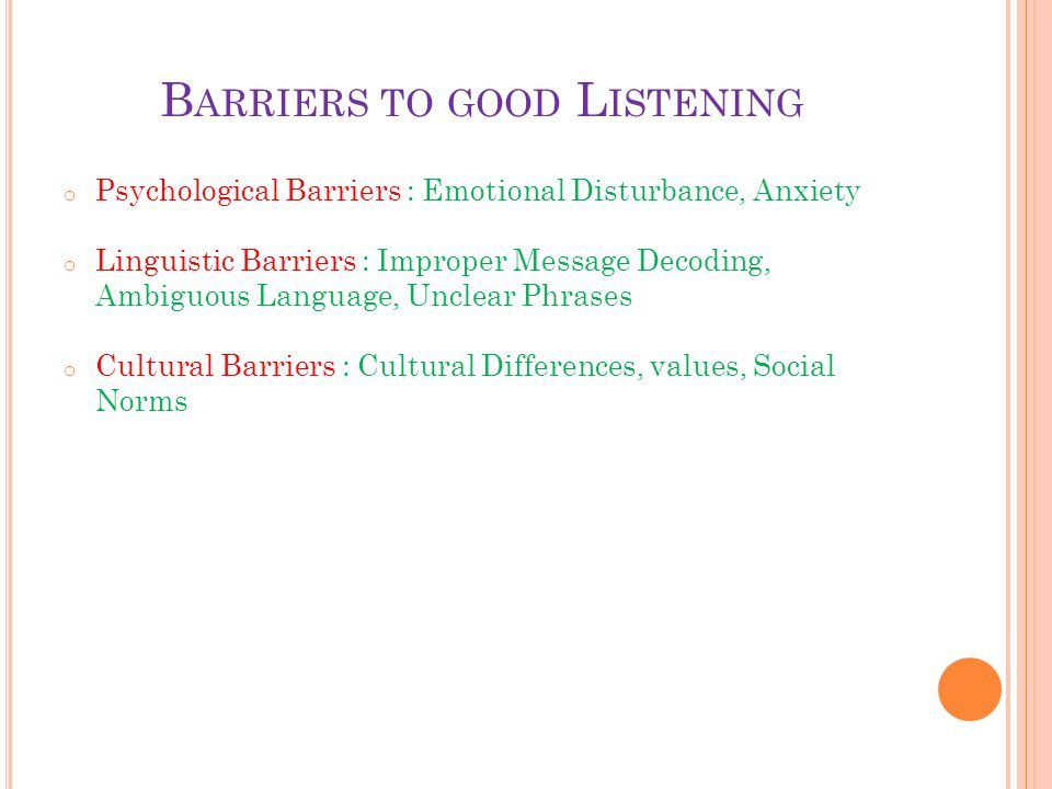 report on barriers to good listening Problems or barriers to effective communication 49-52  communicated orally,  the receiver has to be a good listener to avoid loss of  reporting progress .