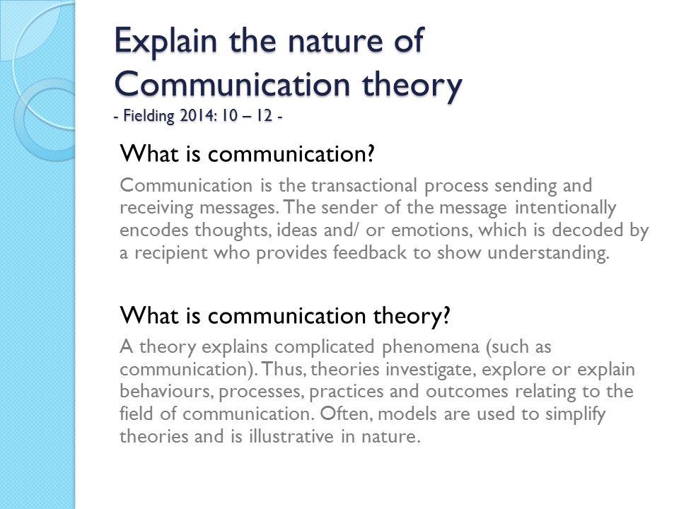 learning theories of communication As our look at systems theory, structuration theory and feminist theory affirms, modern theories of organizational communication are diverse in addition, they afford opportunities for innovative, as well as blended, approaches to explaining problems of organizational life in the twenty-first century.