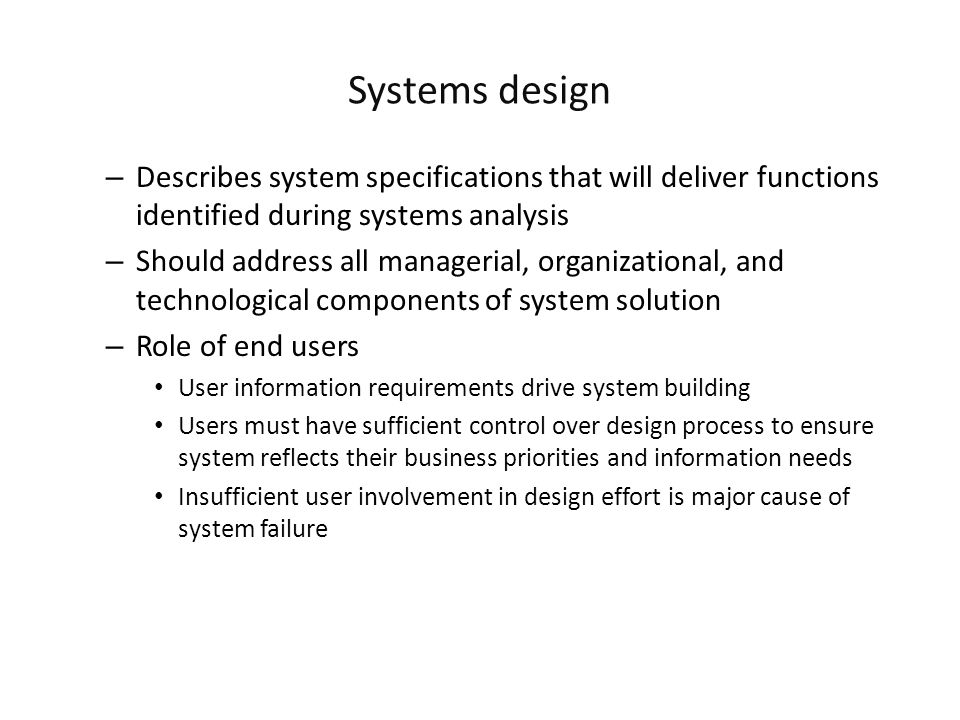 Systems design Describes system specifications that will deliver functions identified during systems analysis.