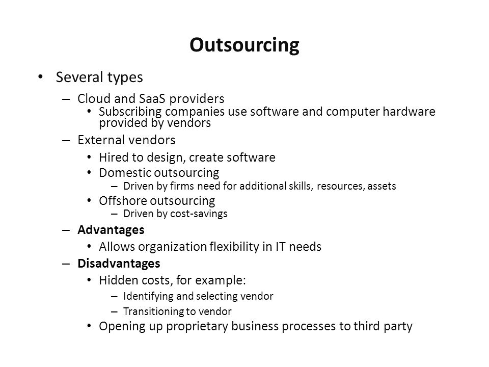 Outsourcing Several types Cloud and SaaS providers External vendors