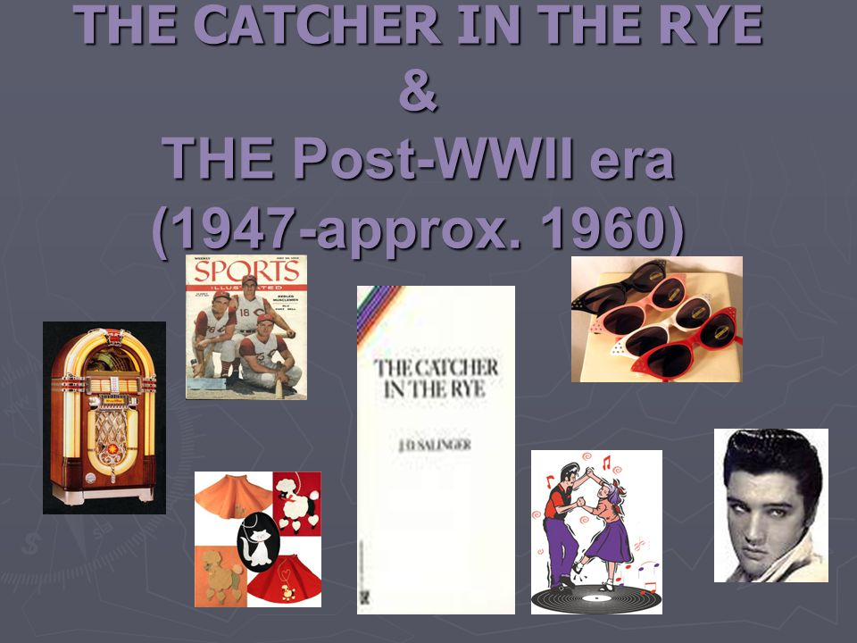 1 THE CATCHER IN THE RYE & THE Post-WWII era (1947-approx. 1960)