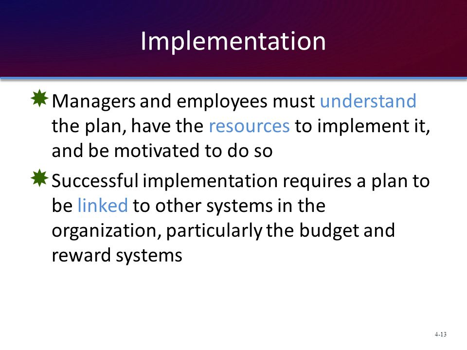 Implementation Managers and employees must understand the plan, have the resources to implement it, and be motivated to do so.