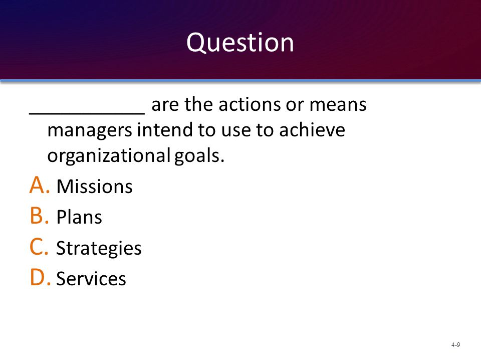 Question ___________ are the actions or means managers intend to use to achieve organizational goals.
