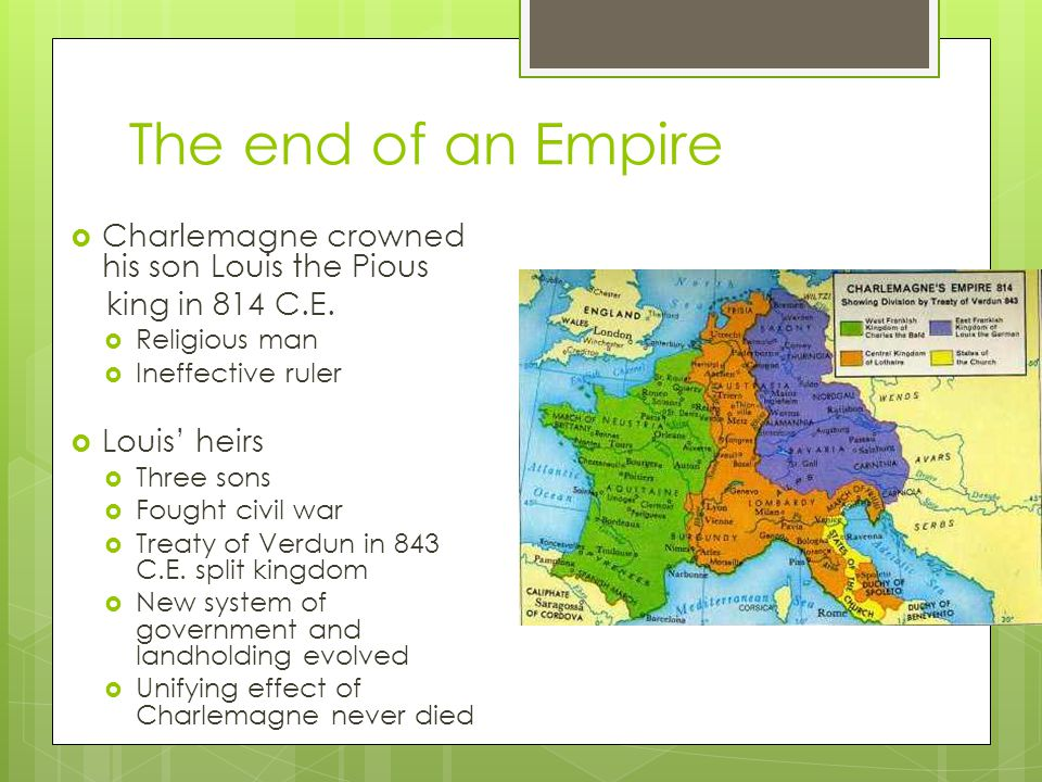 The end of an Empire Charlemagne crowned his son Louis the Pious