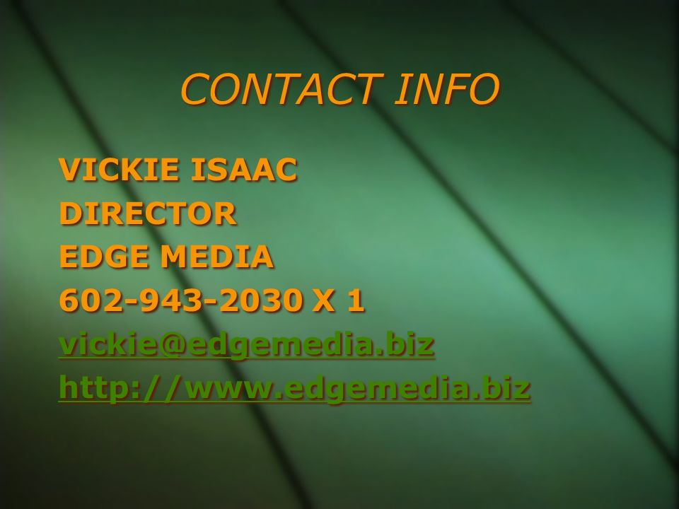 CONTACT INFO VICKIE ISAAC. DIRECTOR. EDGE MEDIA.