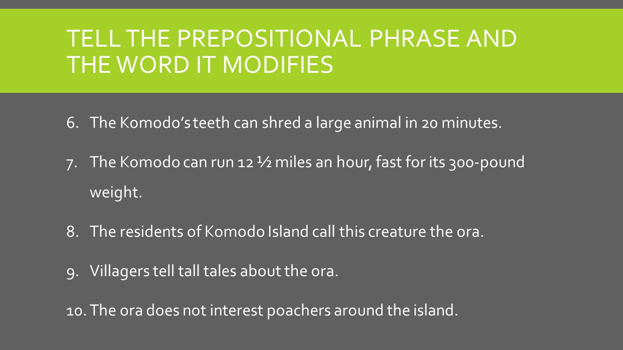 Tell the prepositional phrase and the word it modifies