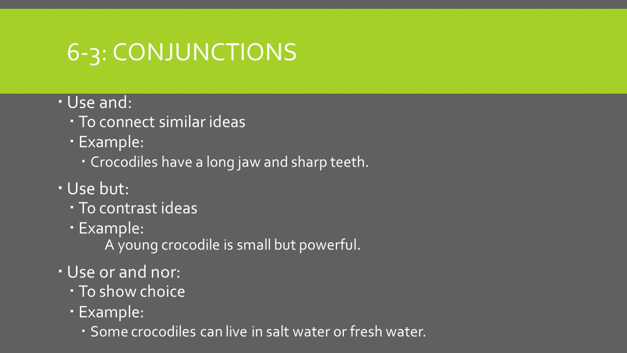 6-3: Conjunctions Use and: Use but: Use or and nor:
