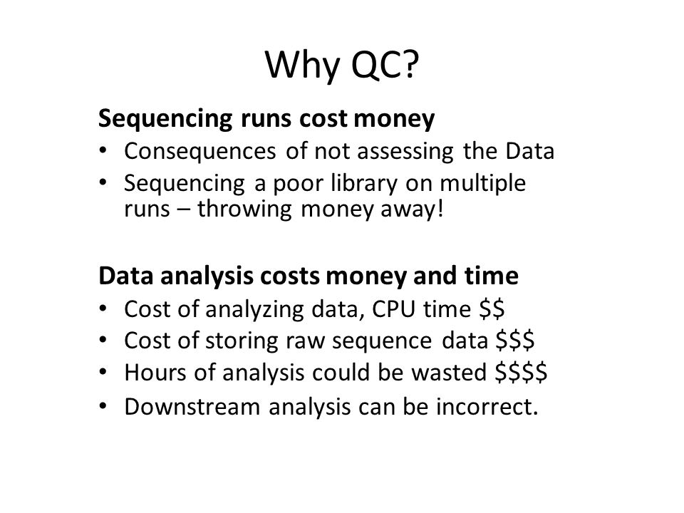 Why QC Sequencing runs cost money Data analysis costs money and time