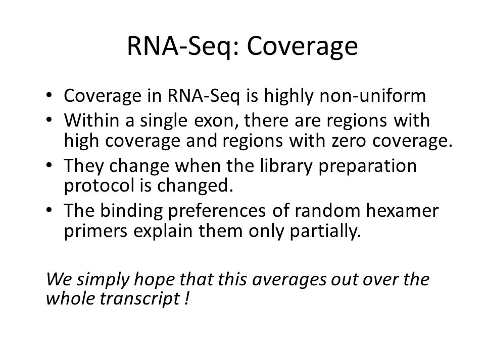 RNA-Seq: Coverage Coverage in RNA-Seq is highly non-uniform