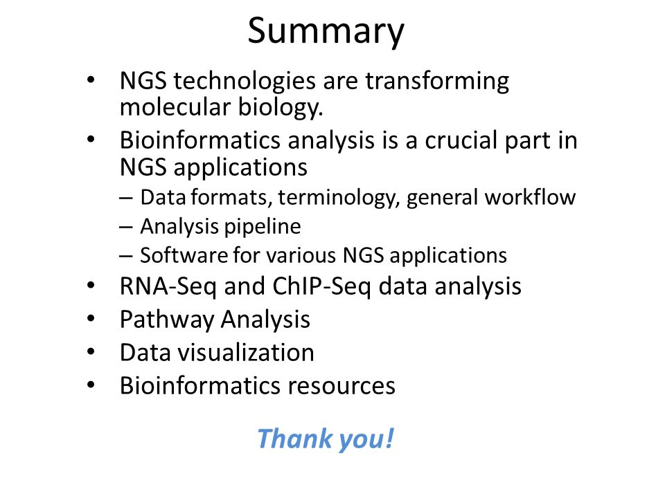 Summary NGS technologies are transforming molecular biology. Bioinformatics analysis is a crucial part in NGS applications.