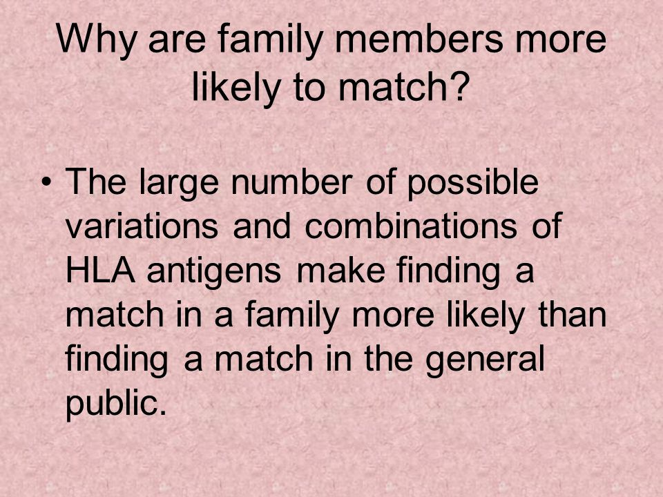 Why are family members more likely to match