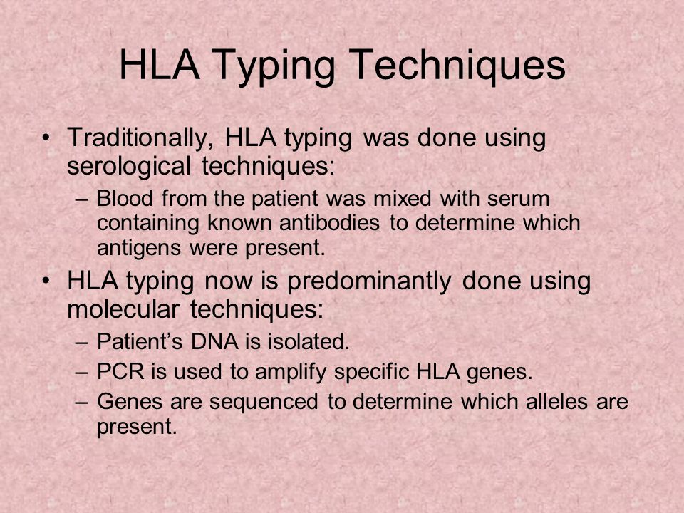 HLA Typing Techniques Traditionally, HLA typing was done using serological techniques: