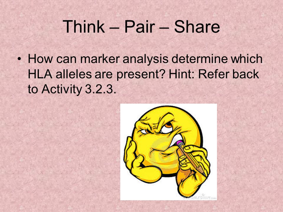 Think – Pair – Share How can marker analysis determine which HLA alleles are present.