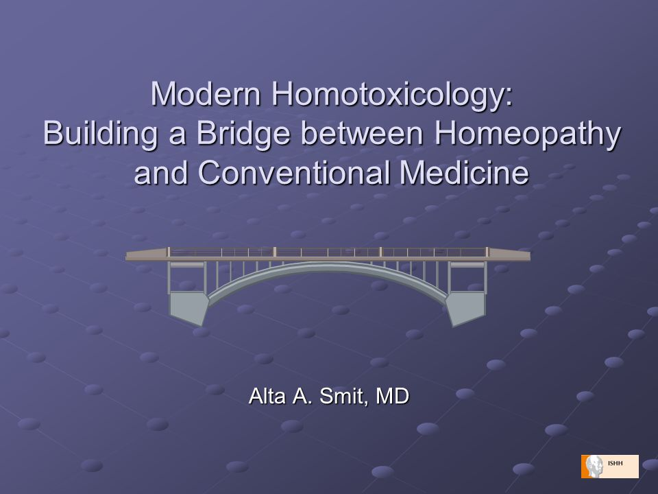 Modern Homotoxicology: Building a Bridge between Homeopathy and  Conventional Medicine Alta A  Smit, MD
