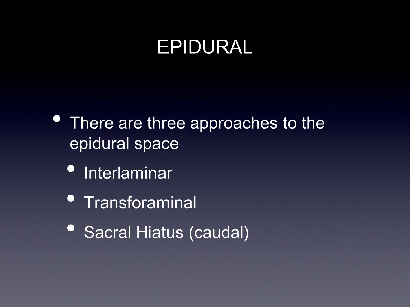 EPIDURAL There are three approaches to the epidural space Interlaminar