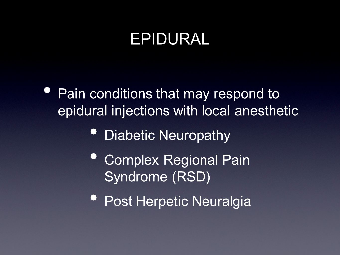 EPIDURAL Pain conditions that may respond to epidural injections with local anesthetic. Diabetic Neuropathy.