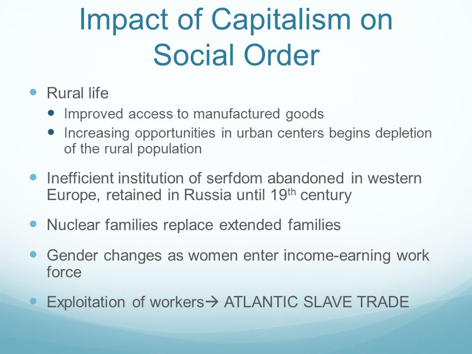effect of capitalism on society The existence of these different forms of capitalism has important societal effects, especially in periods of crisis and instability a society, region or nation.