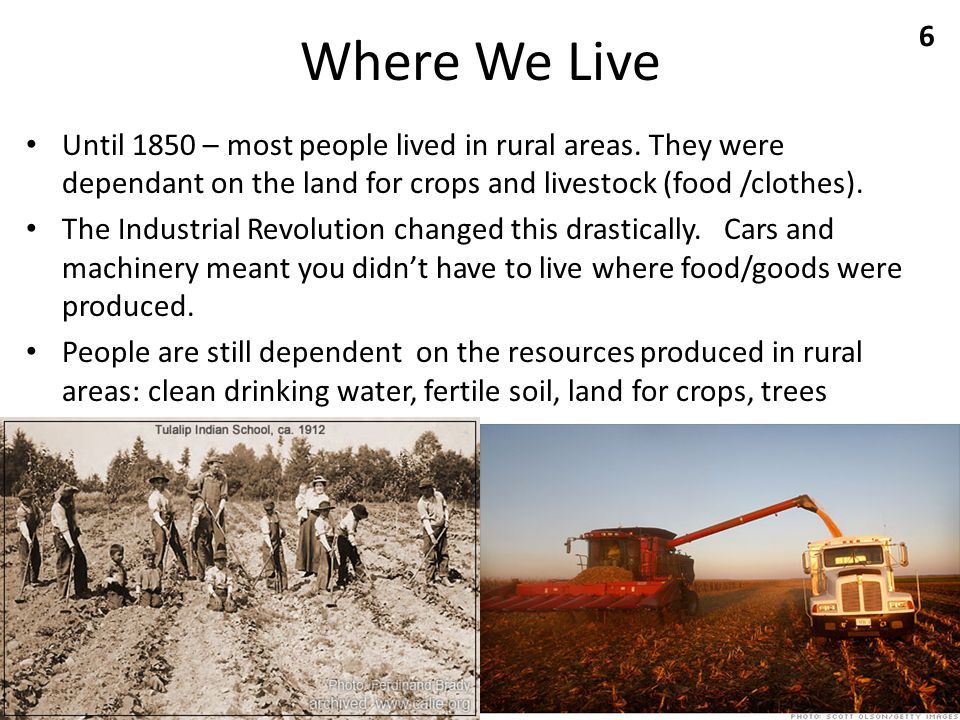 Where We Live Until 1850 – most people lived in rural areas. They were dependant on the land for crops and livestock (food /clothes).