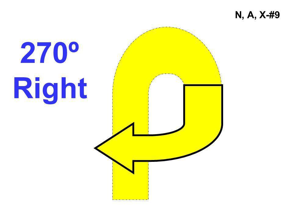 N, A, X-#9 270º Right