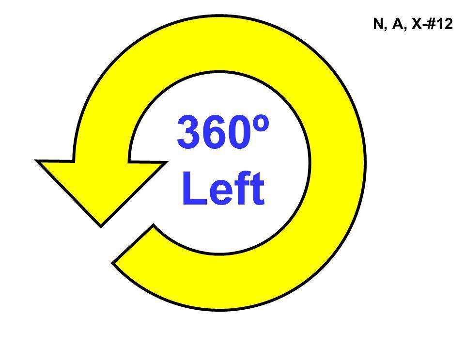 N, A, X-#12 360º Left