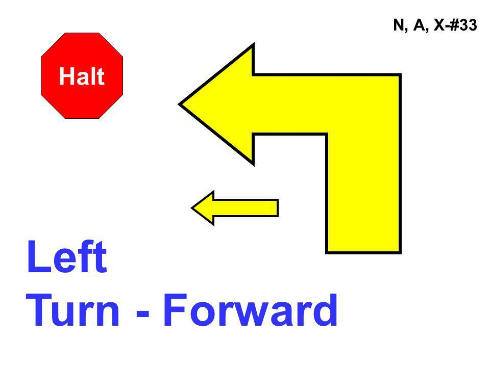 N, A, X-#33 Halt Left Turn - Forward