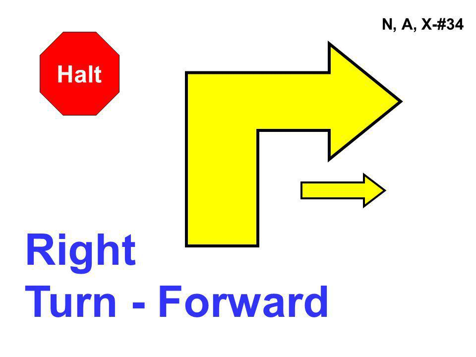 N, A, X-#34 Halt Right Turn - Forward