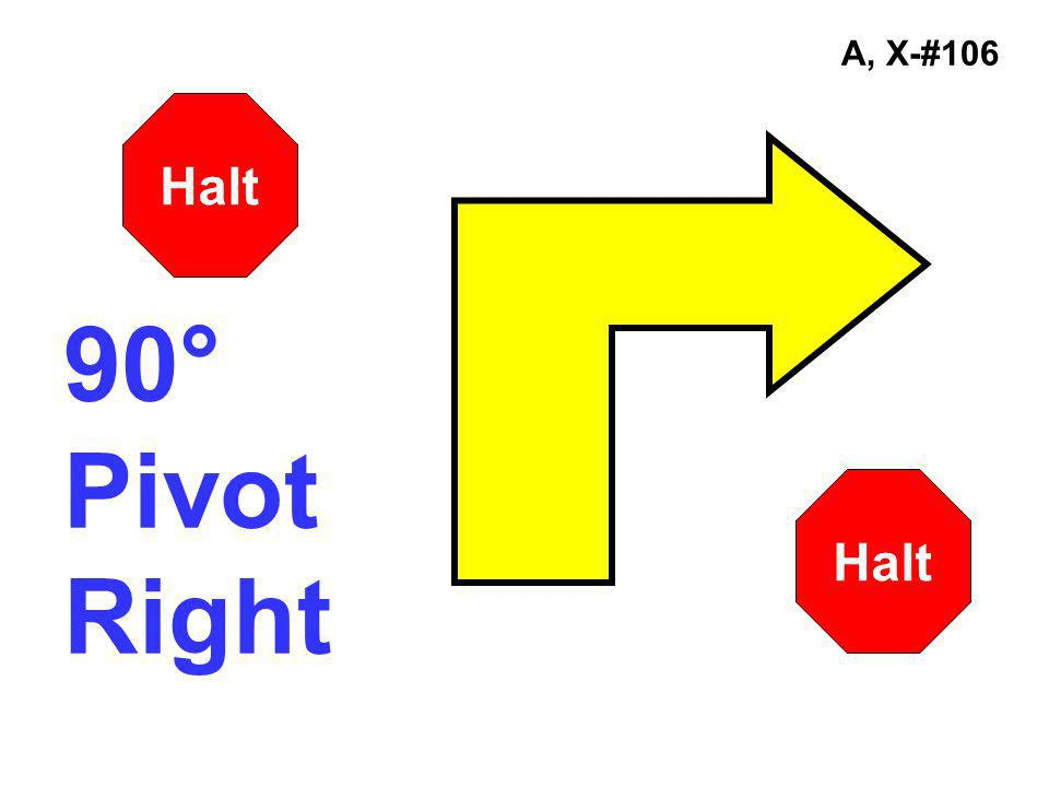 A, X-#106 Halt 90° Pivot Right Halt