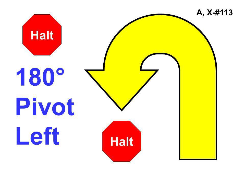 A, X-#113 Halt 180° Pivot Left Halt