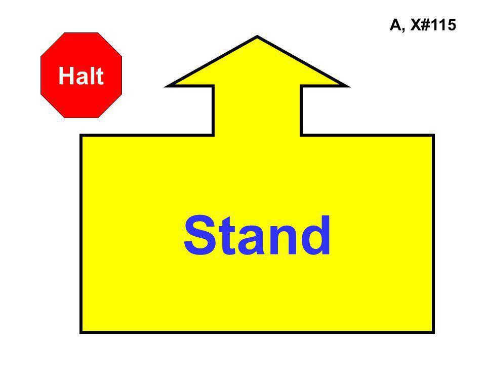 A, X#115 Halt Stand