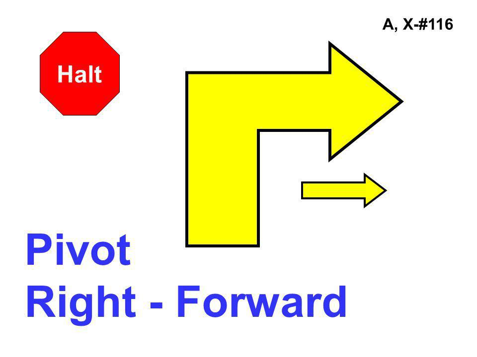A, X-#116 Halt Pivot Right - Forward
