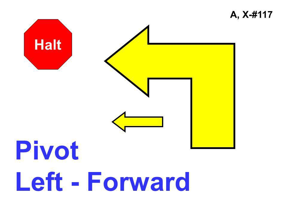 A, X-#117 Halt Pivot Left - Forward