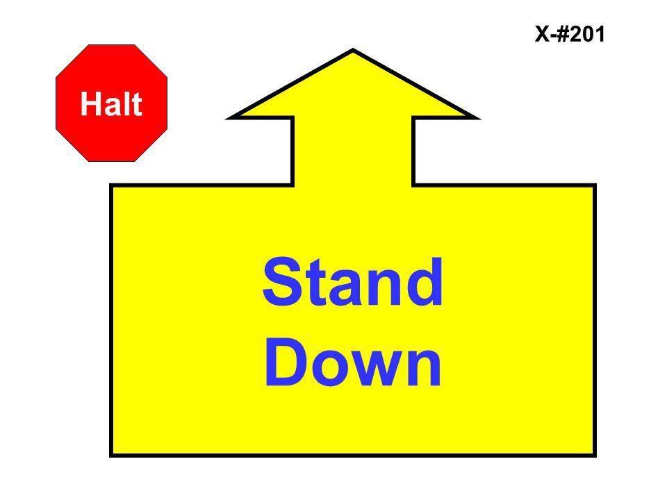 X-#201 Halt Stand Down