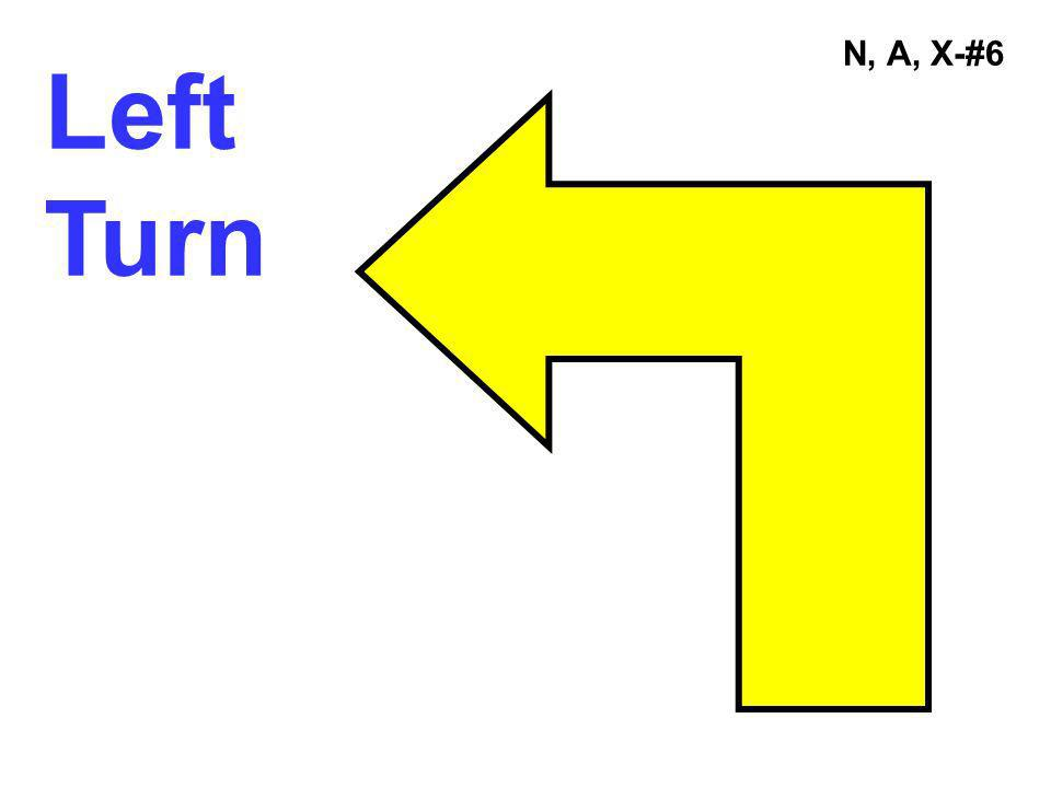 N, A, X-#6 Left Turn