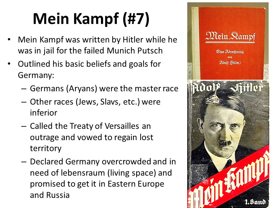 Mein Kampf (#7) Mein Kampf was written by Hitler while he was in jail for the failed Munich Putsch.