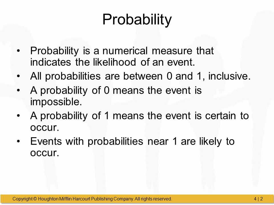 Probability Probability is a numerical measure that indicates the likelihood of an event. All probabilities are between 0 and 1, inclusive.