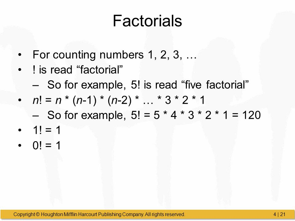 Factorials For counting numbers 1, 2, 3, … ! is read factorial