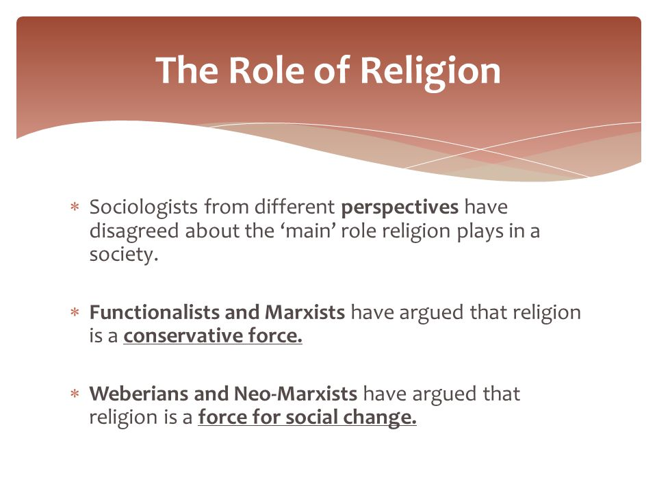 the role and importance of religion in society Religion does play a role in society, though the extent of its role is dependent on the structure and dynamics of the population religion was a theme noted many times in the us constitution, which ensures the ability of an american to exercise religious freedom whether dictated by governments or .