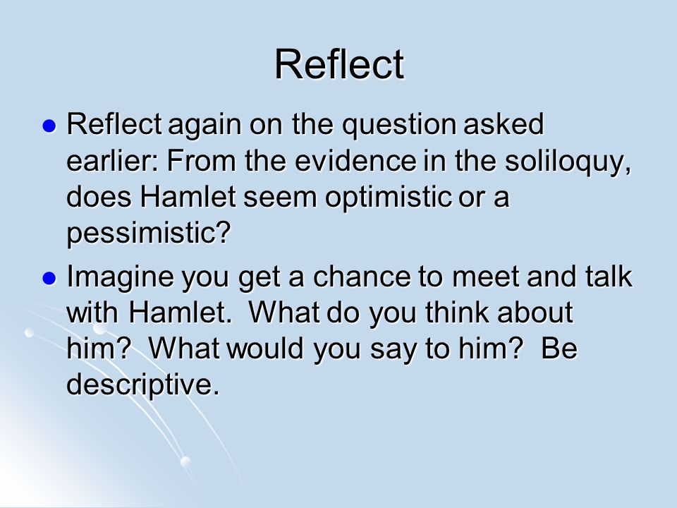 hamlet pessimistic Hamlet, prince of denmark is a tragedy written william shakespeare, between   hamlets can be said to be bitter, depressed and pessimistic.