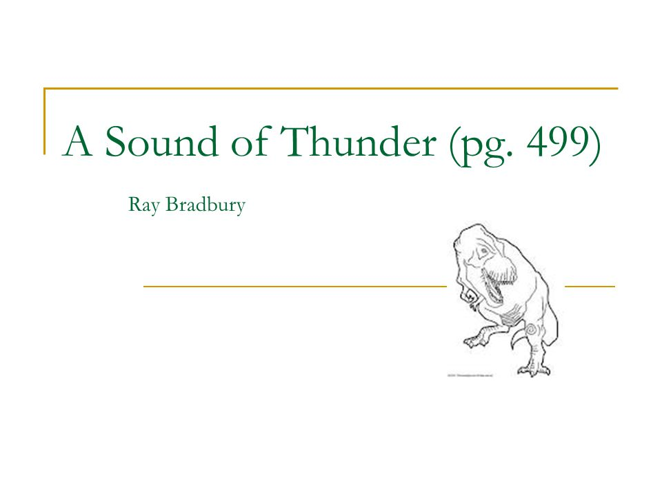 essay on a sound of thunder Read this essay on a sound of thunder come browse our large digital warehouse of free sample essays get the knowledge you need in order to pass your classes and more.