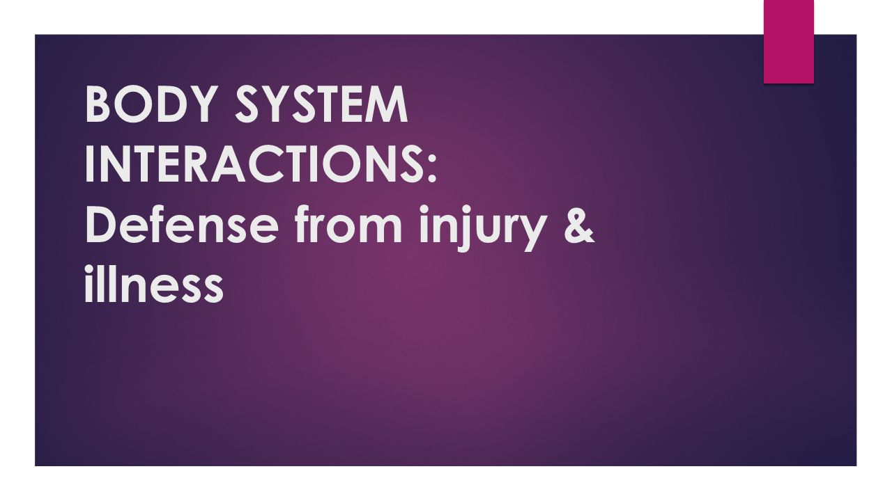 BODY SYSTEM INTERACTIONS: Defense from injury & illness
