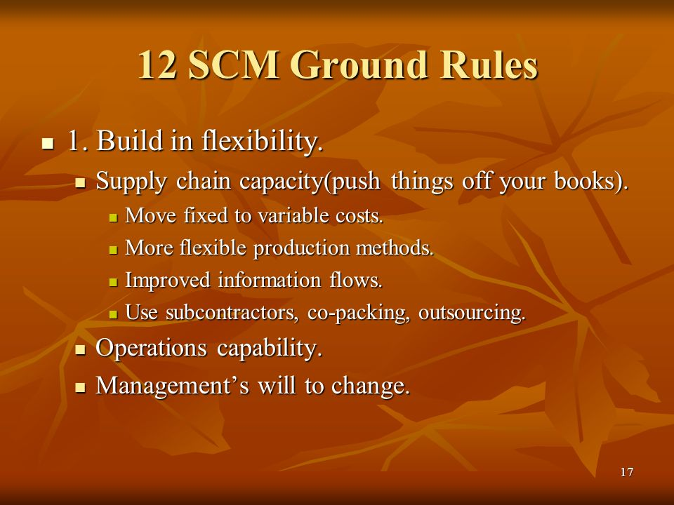 12 SCM Ground Rules 1. Build in flexibility.
