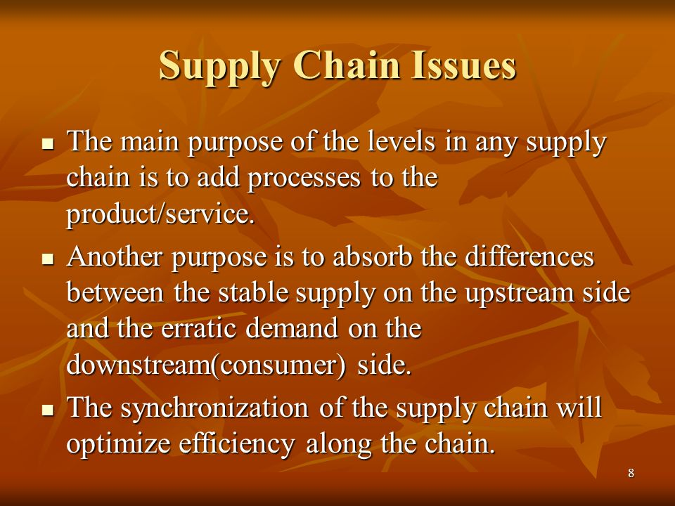 Supply Chain IssuesThe main purpose of the levels in any supply chain is to add processes to the product/service.