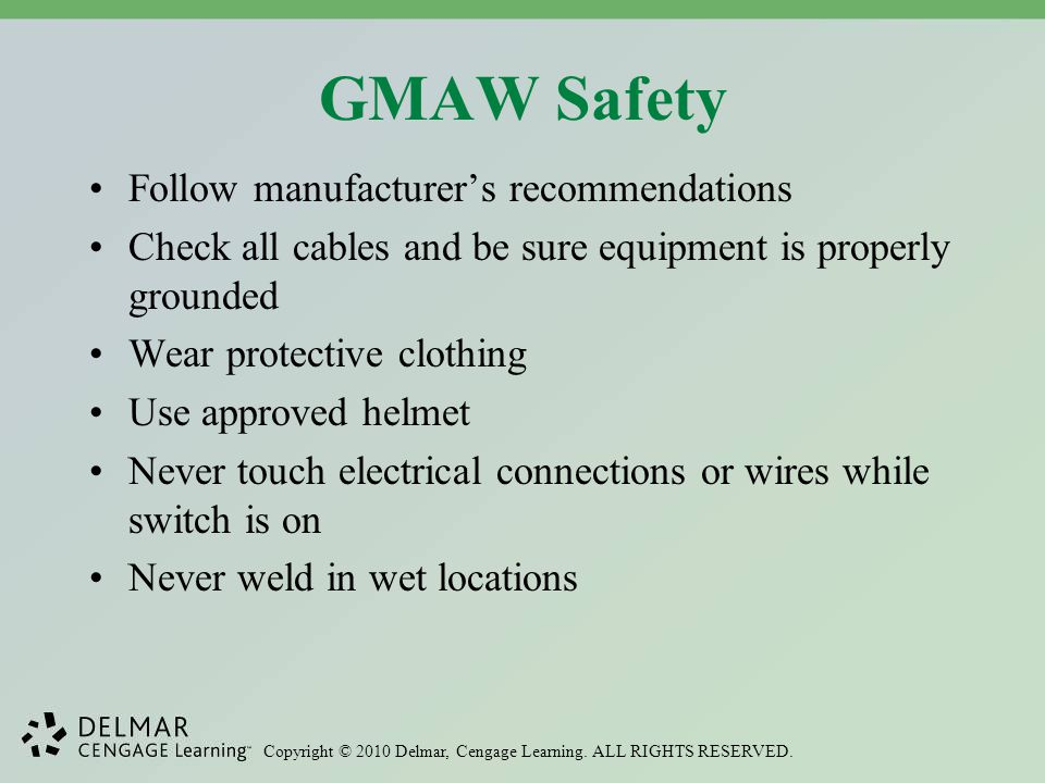 GMAW Safety Follow manufacturer's recommendations