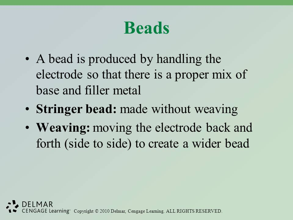 Beads A bead is produced by handling the electrode so that there is a proper mix of base and filler metal.